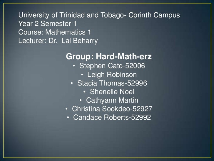 University of Trinidad and Tobago- Corinth CampusYear 2 Semester 1Course: Mathematics 1Lecturer: Dr. Lal Beharry          ...