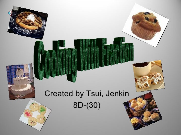 Created by Tsui, Jenkin 8D-(30) Cooking With Fraction