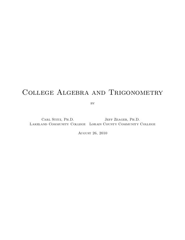 College Algebra and Trigonometry by Carl Stitz, Ph.D. Jeff Zeager, Ph.D. Lakeland Community College Lorain County Communit...
