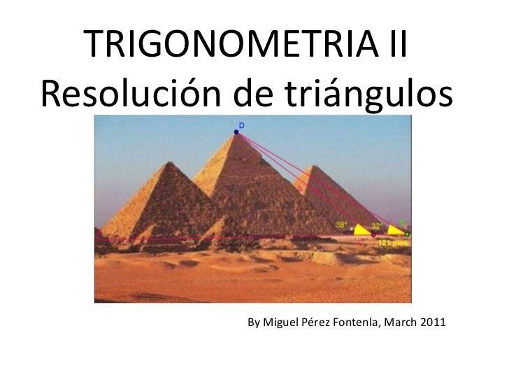 TRIGONOMETRIA IIResolución de triángulos<br />By Miguel Pérez Fontenla, March2011<br />