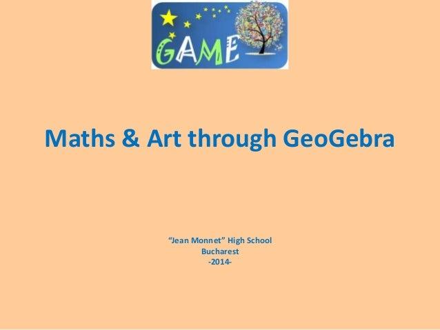 """Maths & Art through GeoGebra """"Jean Monnet"""" High School Bucharest -2014-"""