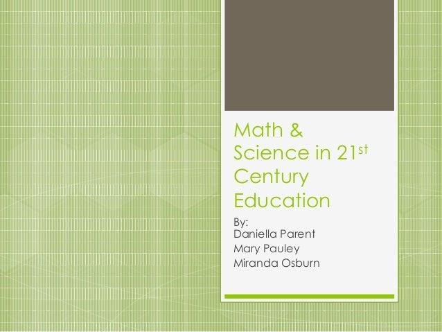 Math &Science in 21stCenturyEducationBy:Daniella ParentMary PauleyMiranda Osburn