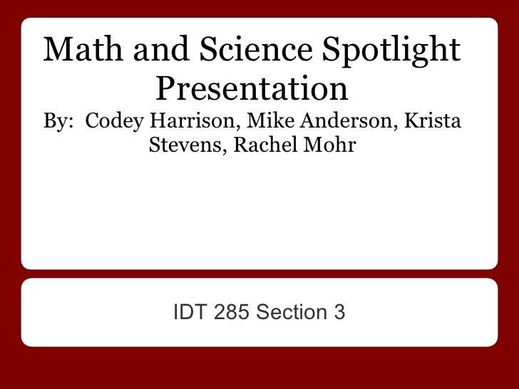 Math and Science Spotlight      PresentationBy: Codey Harrison, Mike Anderson, Krista          Stevens, Rachel Mohr       ...