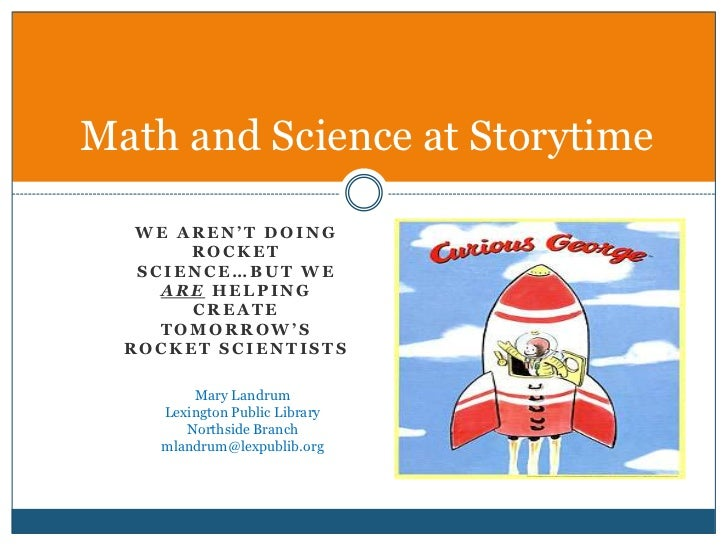 We aren't doing rocket science…but we are helping create tomorrow's rocket scientists<br />Math and Science at Storytime<b...