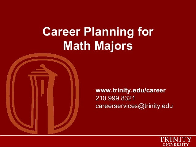 Career Planning for Math Majors  www.trinity.edu/career 210.999.8321 careerservices@trinity.edu