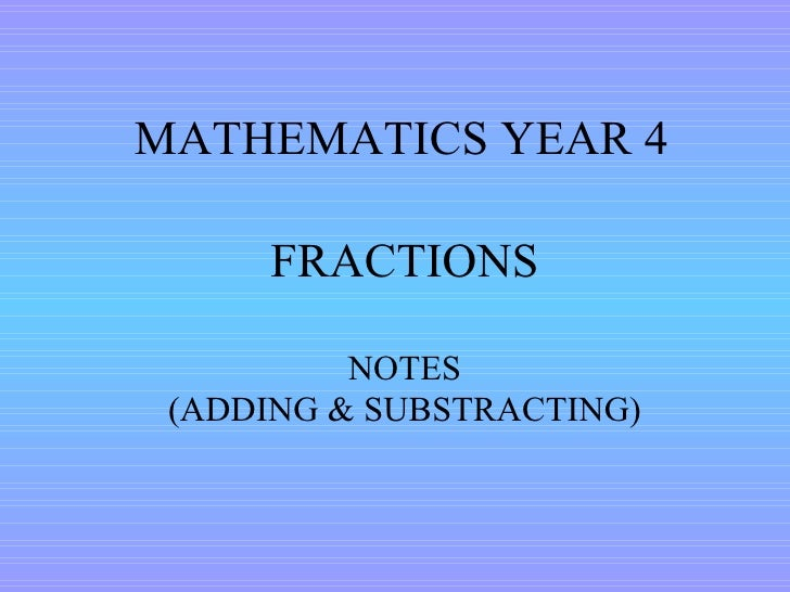 MATHEMATICS YEAR 4 FRACTIONS NOTES (ADDING & SUBSTRACTING)