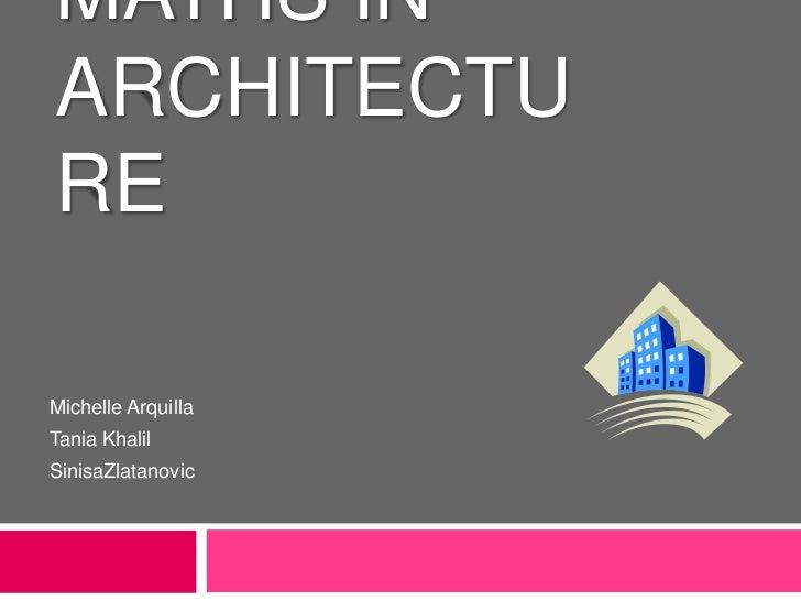 Maths in Architecture<br />Michelle Arquilla<br />Tania Khalil<br />SinisaZlatanovic<br />