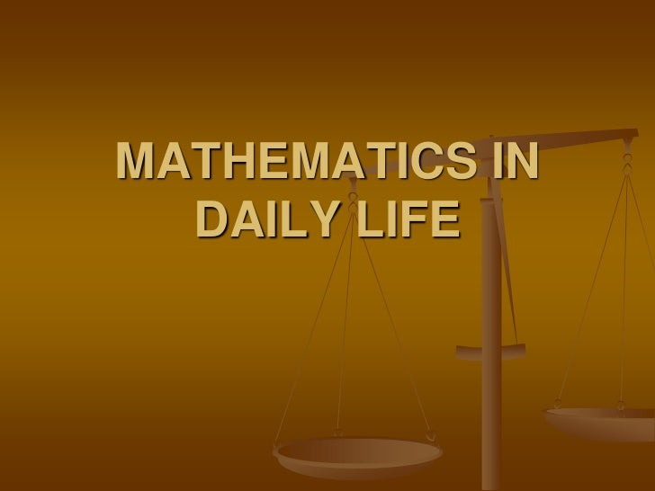uses of maths in daily life essay Math in daily life: how much will you have saved when you retire is it better to lease or buy a car learn the answers to these and other mathematical questions that.