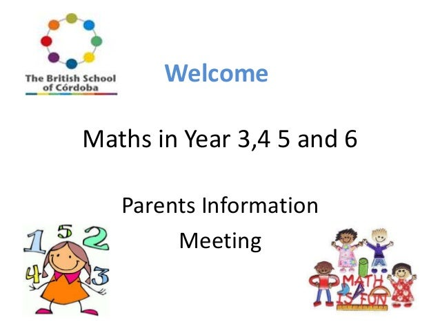 Welcome Maths in Year 3,4 5 and 6 Parents Information Meeting