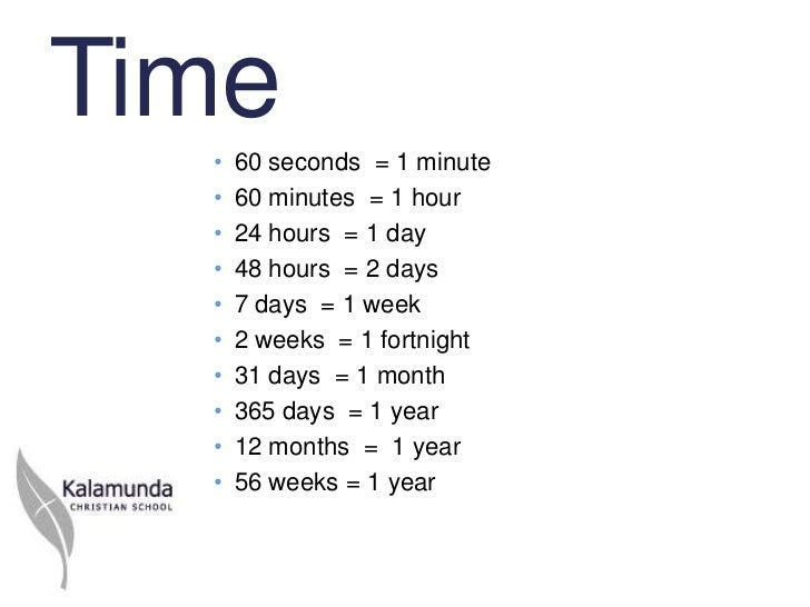 Time  •   60 seconds = 1 minute  •   60 minutes = 1 hour  •   24 hours = 1 day  •   48 hours = 2 days  •   7 days = 1 week...