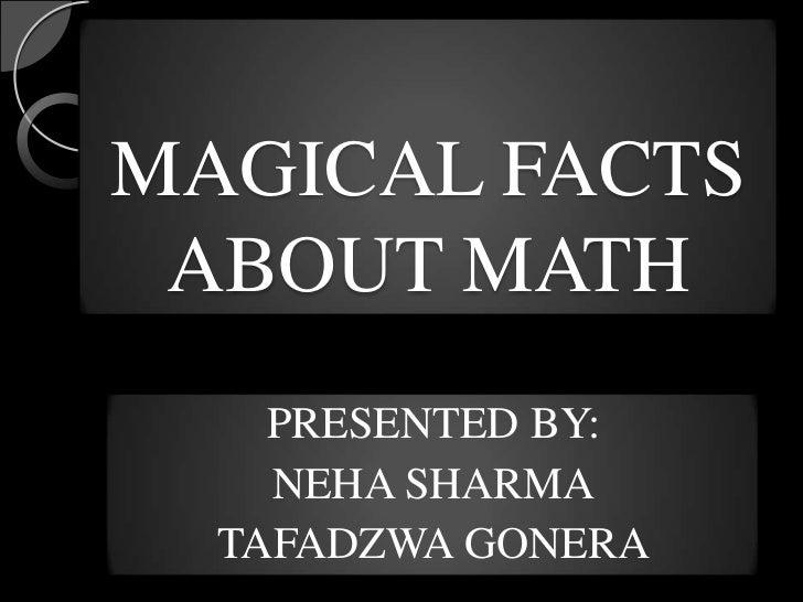 MAGICAL FACTS ABOUT MATH    PRESENTED BY:    NEHA SHARMA  TAFADZWA GONERA