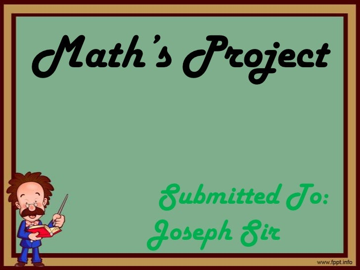 Math's Project     Submitted To:     Joseph Sir