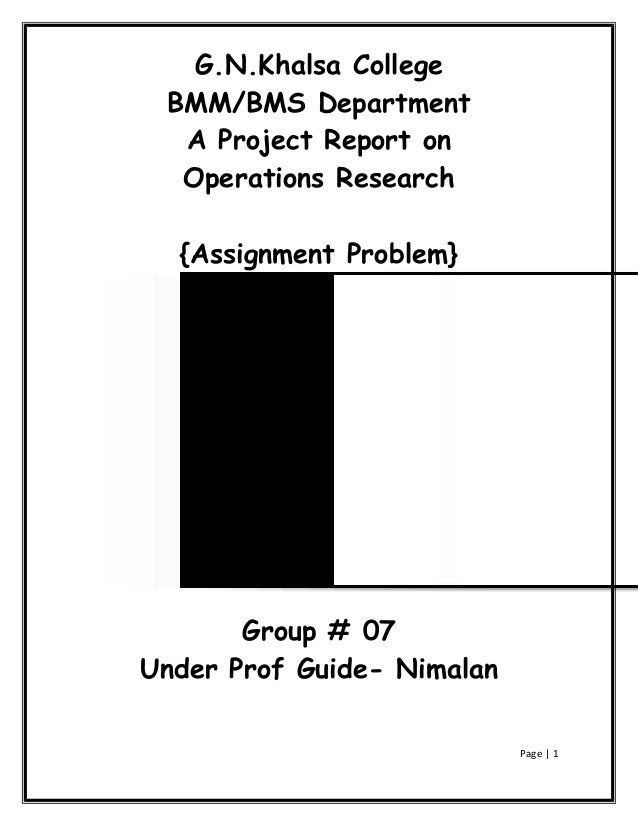 G.N.Khalsa College BMM/BMS Department  A Project Report on  Operations Research  {Assignment Problem}       Group # 07Unde...