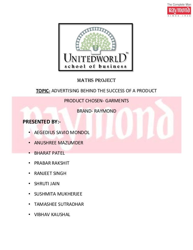 MATHS PROJECT TOPIC- ADVERTISING BEHIND THE SUCCESS OF A PRODUCT PRODUCT CHOSEN- GARMENTS BRAND- RAYMOND PRESENTED BY:- • ...