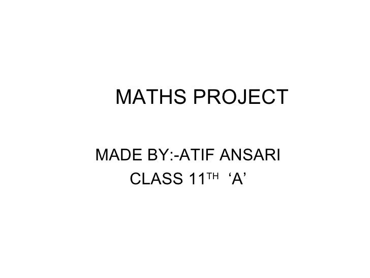 MATHS PROJECT MADE BY:-ATIF ANSARI CLASS 11 TH   'A'