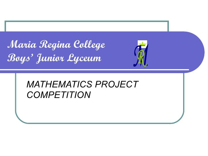 Maria Regina College Boys' Junior Lyceum MATHEMATICS PROJECT COMPETITION M R
