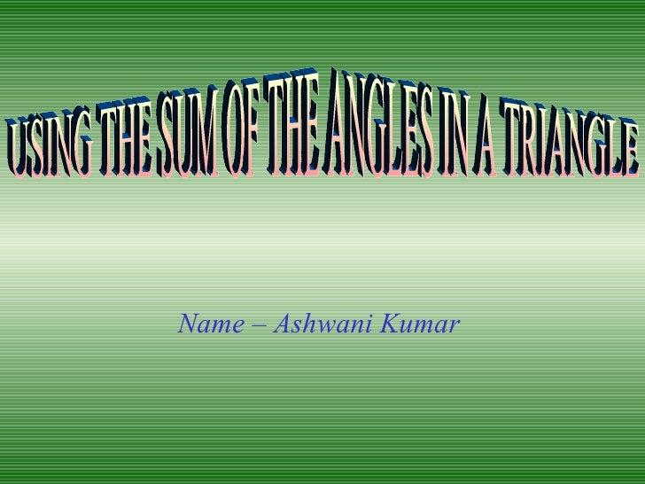 Name – Ashwani Kumar