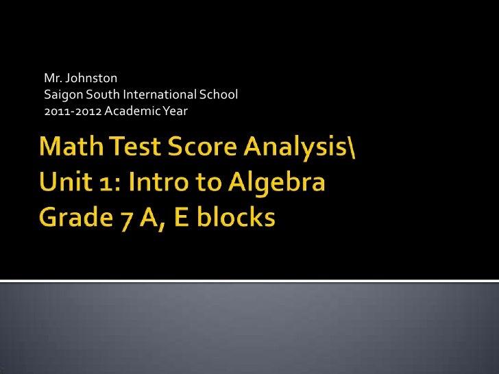 Mr. Johnston<br />Saigon South International School<br />2011-2012 Academic Year<br />Math Test Score AnalysisUnit 1: Intr...