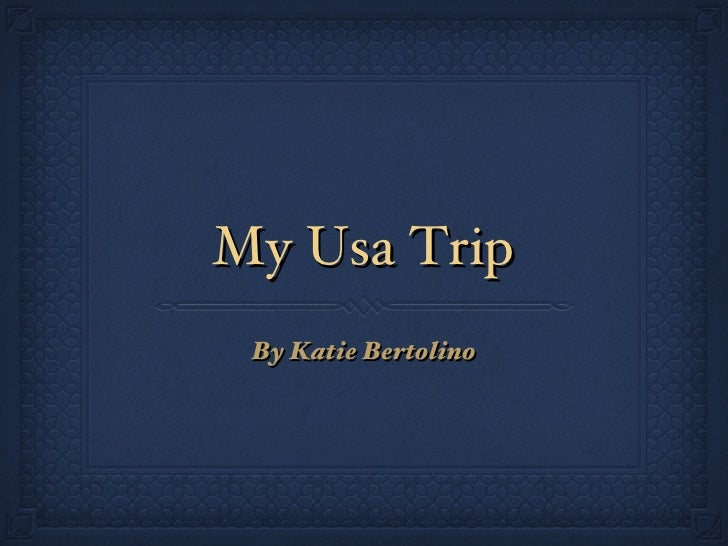 My Usa Trip <ul><li>By Katie Bertolino </li></ul>