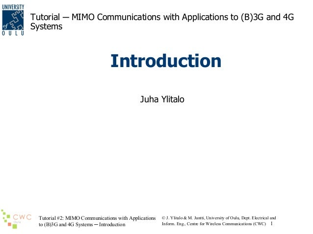 Tutorial ─ MIMO Communications with Applications to (B)3G and 4G Systems  Introduction Juha Ylitalo  Tutorial #2: MIMO Com...
