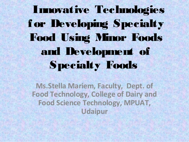Innovative Technologiesf or Developing SpecialtyFood Using Minor Foods   and Development of     Specialty Foods           ...