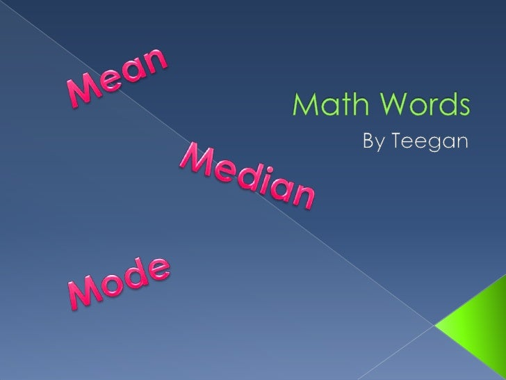 Math Words<br />By Teegan<br />Mean<br />Median<br />Mode<br />