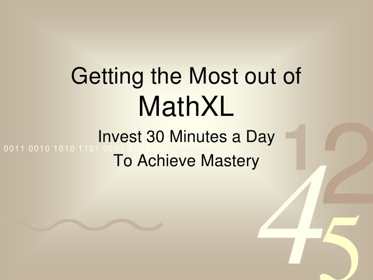Getting the Most out of MathXL<br />Invest 30 Minutes a Day <br />To Achieve Mastery<br />
