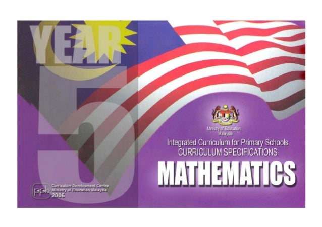Ministry of Education Malaysia Integrated Curriculum for Primary Schools CURRICULUM SPECIFICATIONS MATHEMATICS Curriculum ...