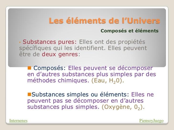 Les éléments de l'Univers                                  Composés et éléments     •Substances pures: Elles ont des propi...