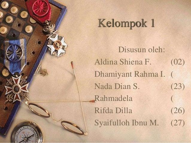 Kelompok 1 Disusun oleh: Aldina Shiena F. Dhamiyant Rahma I. Nada Dian S. Rahmadela Rifda Dilla Syaifulloh Ibnu M.  (02) (...