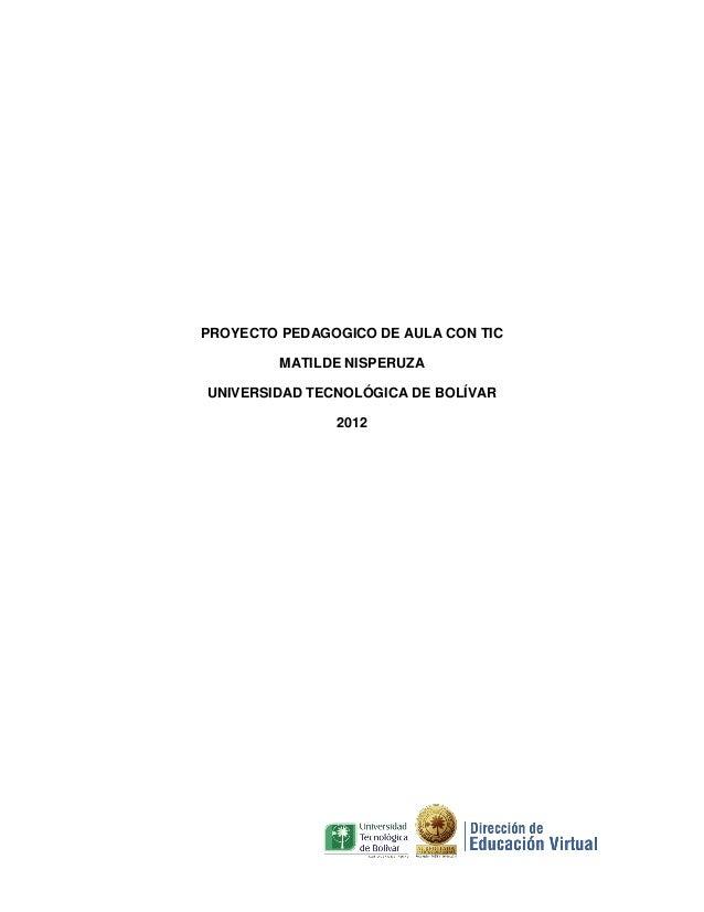 PROYECTO PEDAGOGICO DE AULA CON TIC         MATILDE NISPERUZAUNIVERSIDAD TECNOLÓGICA DE BOLÍVAR               2012