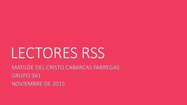 LECTORES RSS MATILDE DEL CRISTO CABARCAS FABREGAS GRUPO 361 NOVIEMBRE DE 2015