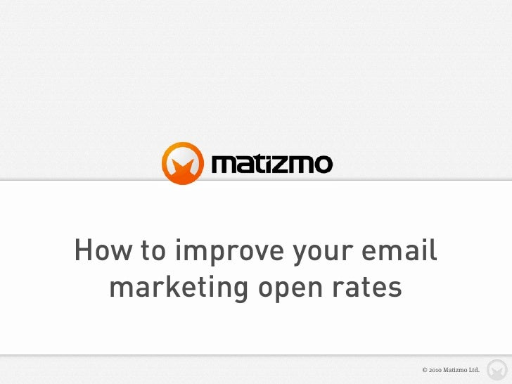 How to improve your email   marketing open rates                         © 2010 Matizmo Ltd.