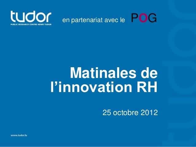 en partenariat avec le   POG    Matinales del'innovation RH               25 octobre 2012