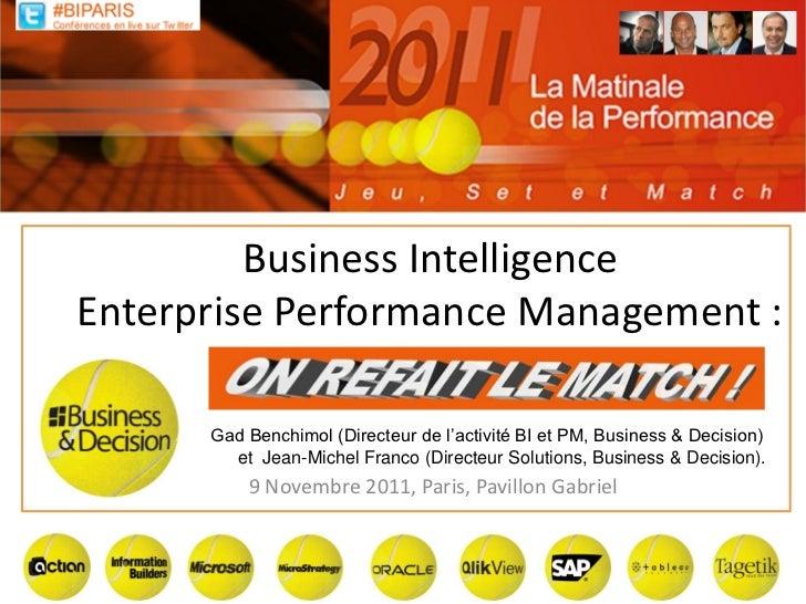 Business IntelligenceEnterprise Performance Management :          On refait le match      Gad Benchimol (Directeur de l'ac...