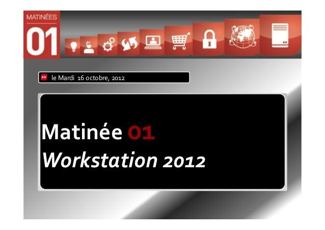 le Mardi 16 octobre, 2012Matinée 01Workstation 2012