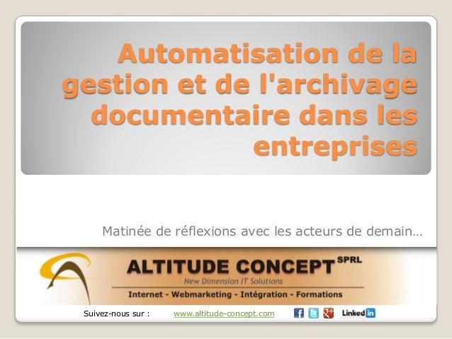 Automatisation de la gestion et de l'archivage documentaire dans les entreprises Matinée de réflexions avec les acteurs de...