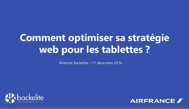 Comment optimiser sa stratégie web pour les tablettes ?  Matinée Backelite – 11 décembre 2014