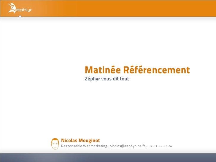 Matinée Référencement             Zéphyr vous dit toutNicolas MouginotResponsable Webmarketing- nicolas@zephyr-os.fr - 02 ...