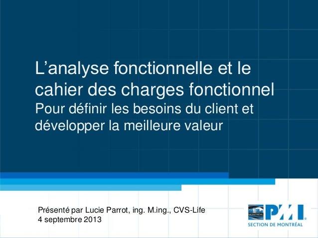 L'analyse fonctionnelle et le cahier des charges fonctionnel Pour définir les besoins du client et développer la meilleure...