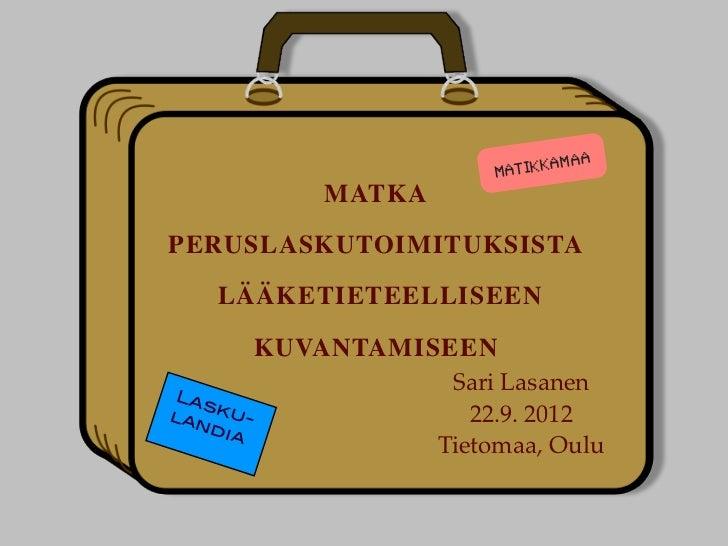 a                          M at ikkama              MATKAPERUSLASKUTOIMITUKSISTA    LÄÄKETIETEELLISEEN           KUVANTAMI...