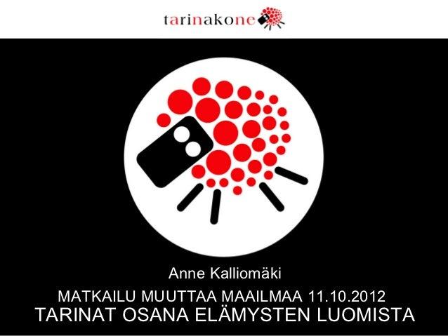 Anne Kalliomäki MATKAILU MUUTTAA MAAILMAA 11.10.2012TARINAT OSANA ELÄMYSTEN LUOMISTA