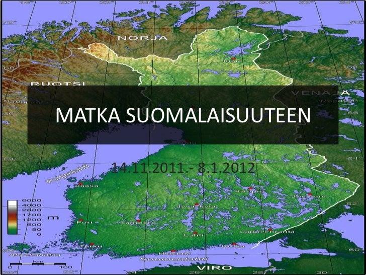 MATKA SUOMALAISUUTEEN    14.11.2011.- 8.1.2012