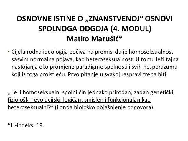 """OSNOVNE ISTINE O """"ZNANSTVENOJ"""" OSNOVI       SPOLNOGA ODGOJA (4. MODUL)               Matko Marušić*• Cijela rodna ideologi..."""