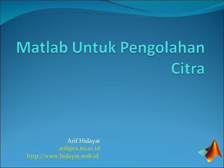 Arif Hidayat [email_address] http://www.hidayat.web.id