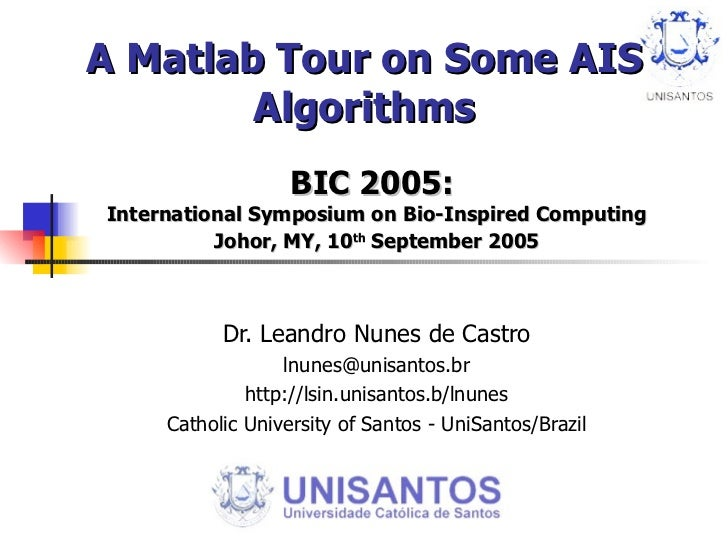 A Matlab Tour on Some AIS Algorithms BIC 2005:  International Symposium on Bio-Inspired Computing Johor, MY, 10 th  Septem...