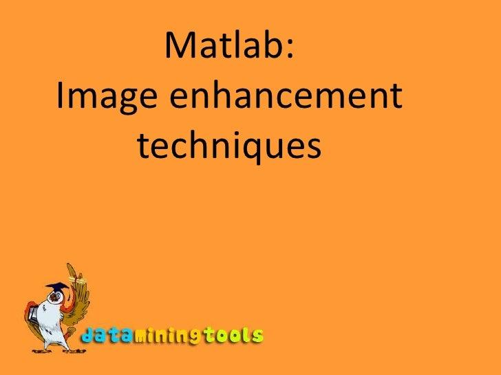 Matlab:Image enhancement techniques<br />
