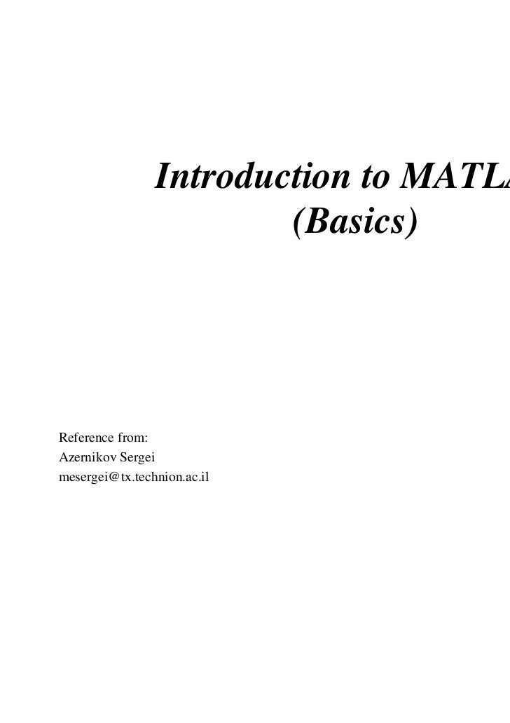Introduction to MATLAB                        (Basics)Reference from:Azernikov Sergeimesergei@tx.technion.ac.il