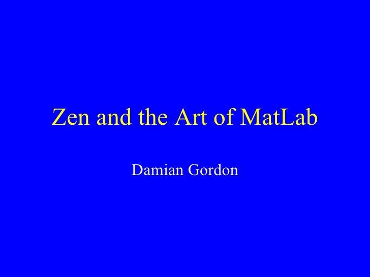 Zen and the Art of MatLab Damian Gordon