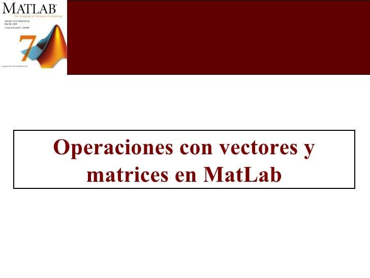 Operaciones con vectores y matrices en MatLab